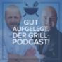 Podcast : Gut aufgelegt. Der Grill-Podcast!