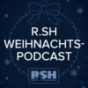 Podcast : Der R.SH - Weihnachts-Podcast!