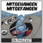 Podcast : Mitgehangen Mitgefangen