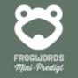 FROGWORDS Mini-Predigt