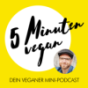 5 Minuten vegan - Dein veganer Mini-Podcast