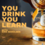 You drink - you learn.