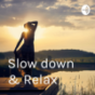 Slow down & Relax