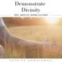 Podcast: Demonstrate Divinity - ZEIG wer DU wirklich BIST