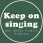 KeepOnSinging - der Kelly Family Podcast