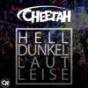 Cheetah - Hell Dunkel Laut Leise Podcast Download