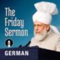 German Friday Sermon by Head of Ahmadiyya Muslim Community Podcast Download