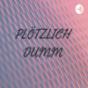 PLÖTZLICH DUMM Podcast Download