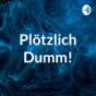 Podcast Download - Folge Plötzlich Dumm! online hören