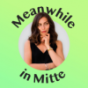 Meanwhile in Mitte Podcast Download