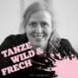 Tanze wild und frech Podcast Podcast Download