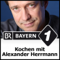 Clever kochen mit Alexander Herrmann - Bayern 1 Podcast Download