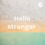 Hello stranger Podcast Download