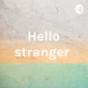 Hello stranger Podcast Download