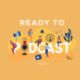 Ready to Podcast Podcast Download