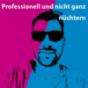 Professionell und nicht ganz nüchtern Podcast Download