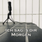 Ich sag's dir morgen Podcast Download