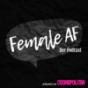 FEMALE AF Podcast Download