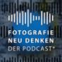 Fotografie Neu Denken. Der Podcast.