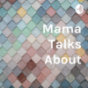 Mama Talks About