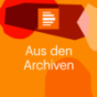 Aus den Archiven - Deutschlandfunk Kultur Podcast Download