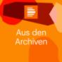 Aus den Archiven - Deutschlandfunk Kultur Podcast herunterladen