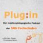 Plug:in - der medienpädagogische Podcast der SRH Fachschulen