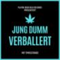 Jung Dumm Verballert Podcast Download