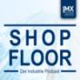 Shopfloor - Der Industrie Podcast