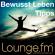 Bewusst-Leben-Tipps auf LoungeFM