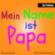 Mein Name ist Papa