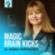 MAGIC BRAIN KICKS by Dr. Maria Hoffacker