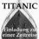 Titanic - Einladung zu einer Zeitreise