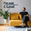 I'm not C-Level