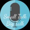 Small Talk, Big Talk