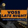 VOSS LATE NIGHT - Der Podcast mit Susanne Voss