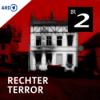 Rechter Terror - Vier Jahrzehnte rechtsextreme Gewalt in Deutschland
