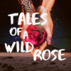 Tales Of A Wild Rose