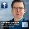 Evidenz-Update mit DEGAM-Präsident Martin Scherer