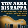 Von Abba bis Zappa: Oldielegenden, ihre Hits und die Geschichten dahinter