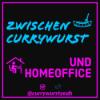 Zwischen Currywurst & HomeOffice