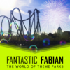 Fantastic Fabian - The World Of Theme Parks
