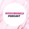Trashing Couture Podcast