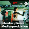 Interdisziplinäre Medienproduktion