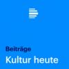Kultur heute Beiträge - Deutschlandfunk Podcast Download