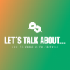 LET´S TALK ABOUT…