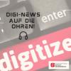 Digi-News auf die Ohren!
