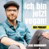 Ich bin jetzt vegan! Dein Podcast für ein gesundes, glückliches und nachhaltiges Leben