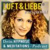 LUFT & LIEBE, geführte Meditation, Hypnose und Entspannung | meditieren & entspannen