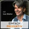 einfach produktiv - der Podcast rund um das richtige Mindset, Zeitmanagement und Selbstmanagement